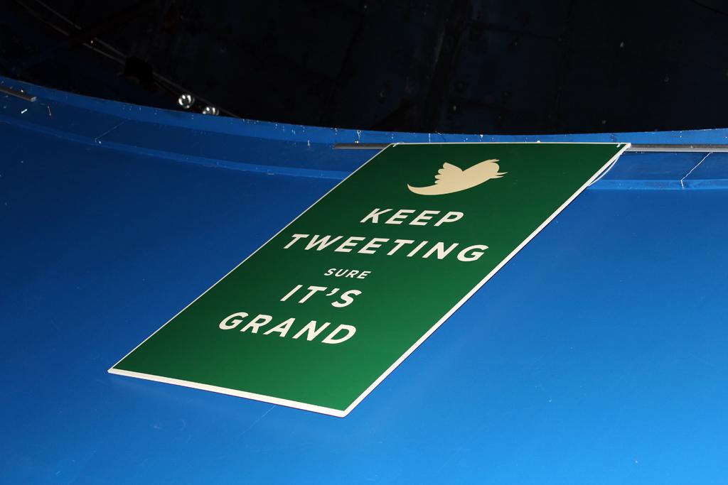 Keep tweeting, sure it's grand