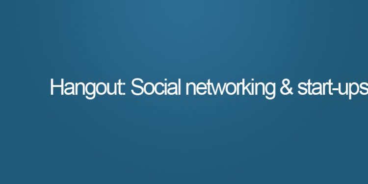 Hangout: Entrepreneurs and social networking