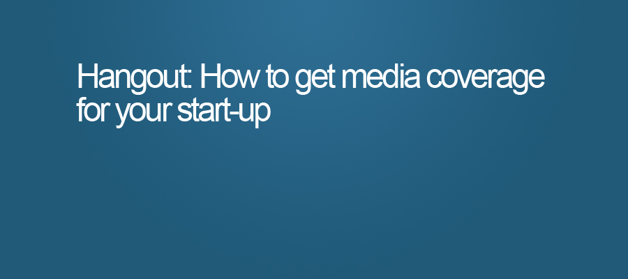 How to get media coverage for your start up